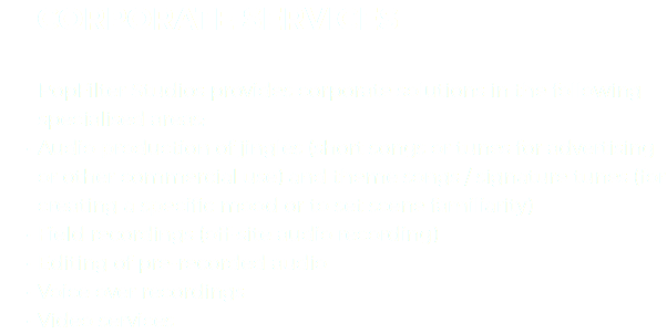 CORPORATE SERVICES PopFilter Studios provides corporate solutions in the following specialised areas: Audio production of jingles (short songs or tunes for advertising or other commercial use) and theme songs / signature tunes (for creating a specific mood or to set scene familiarity) Field recordings (off-site audio recording) Editing of pre-recorded audio Voice over recordings Video services