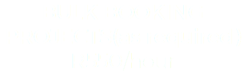 BULK BOOKING PROJECTS(as required) R550/hour